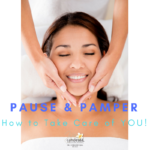 Pause & Pamper: How To Take Care Of You!